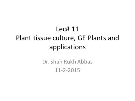 Lec# 11 Plant tissue culture, GE Plants and applications