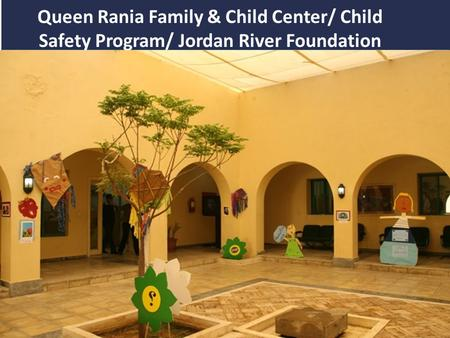 Queen Rania Family & Child Center/ Child Safety Program/ Jordan River Foundation.