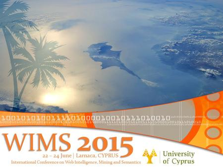 WIMS 2015 International Conference on Web Intelligence, Mining and Semantics 22 – 24 June | Larnaca, CYPRUS.
