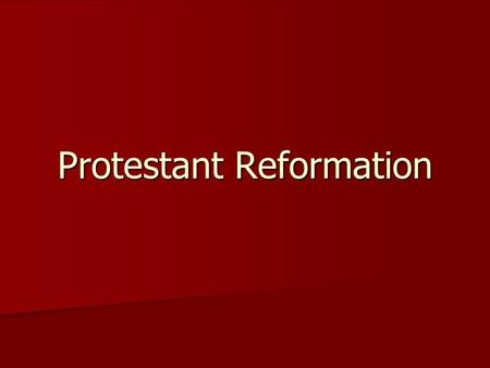 Protestant Reformation. What was the Protestant Reformation? Protestant Reformation: Protestant Reformation: –Period in European history in which people.