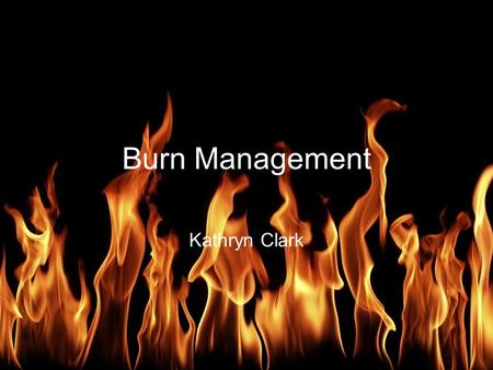 Burn Management Kathryn Clark. Burn Management Burn injuries in NZ ~1 million people per year in the US seek medical care for burns ~ 1/3 of these in.