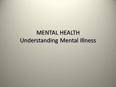 MENTAL HEALTH Understanding Mental Illness. Defining Mental Illness Clinical definition Clinically significant behavioral problems Clinically significant.