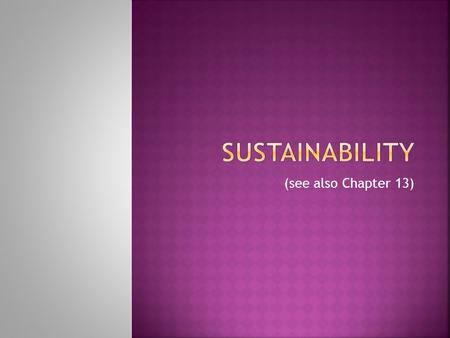 (see also Chapter 13).  Sustainability is being able to endure and survive in an environment into the future.