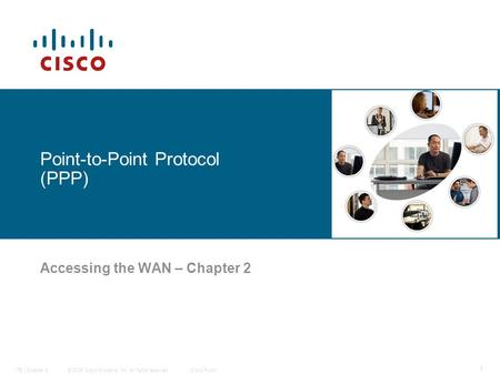 © 2006 Cisco Systems, Inc. All rights reserved.Cisco PublicITE I Chapter 6 1 Point-to-Point Protocol (PPP) Accessing the WAN – Chapter 2.