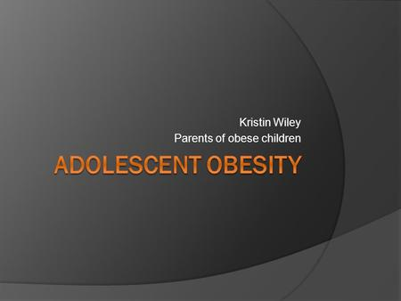 Kristin Wiley Parents of obese children. Introduction  Past 3 decades the number of youth obese has tripled  Today, 12.5 million children and adolescents.