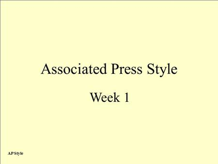 AP Style Associated Press Style Week 1. AP Style What is it? Associate Press Stylebook is most commonly used manual for writers and communicators across.