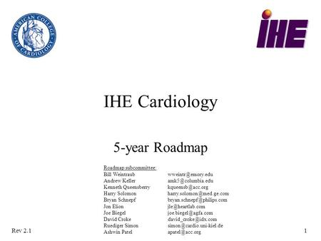 Rev 2.11 IHE Cardiology 5-year Roadmap Roadmap subcommittee: Bill Weintraub Andrew Kenneth