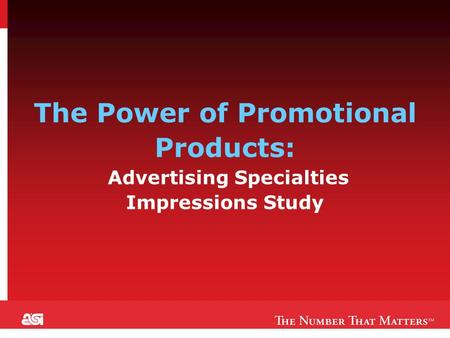 1 The Power of Promotional Products: Advertising Specialties Impressions Study.