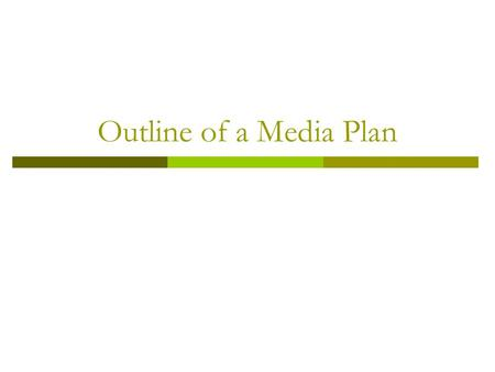 Outline of a Media Plan. Executive Summary  A short presentation that goes at the beginning of a media plan  Shows only the main details of the plans.