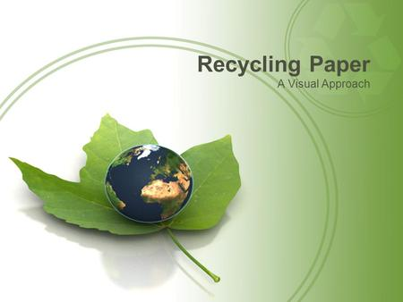 <strong>Recycling</strong> <strong>Paper</strong> A Visual Approach. What is <strong>Paper</strong>? <strong>Paper</strong> is initially made from virgin fibers from trees in our forests. However, these fibers can be <strong>recycled</strong>.