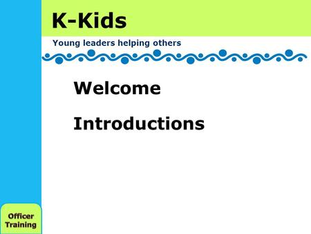 K-Kids Young leaders helping others Welcome Introductions.