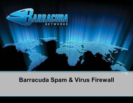 Barracuda Spam & Virus Firewall. Introduction to the Barracuda Spam & Virus Firewall Complete email server protection –Spam Blocking (95+ percent) Extremely.