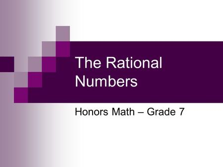 The Rational Numbers Honors Math – Grade 7. Problem of the Day A small submarine descended to a depth of mi and then ascended mi. These changes can be.