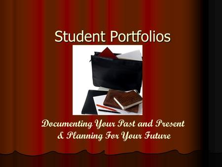 Student Portfolios Documenting Your Past and Present & Planning For Your Future.