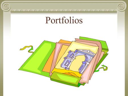 Portfolios. ULTIMATE GOAL: A portfolio should be something a student can take to job or college interviews. It serves as documentation of achievements.