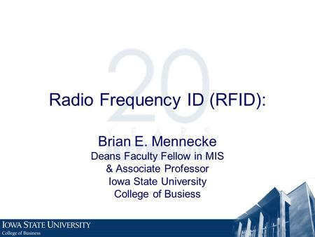 Radio Frequency ID (RFID): Brian E. Mennecke Deans Faculty Fellow in MIS & Associate Professor Iowa State University College of Busiess.