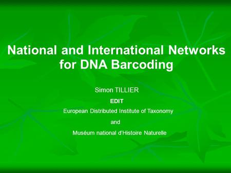 Simon TILLIER EDIT National and International Networks for DNA Barcoding Muséum national d'Histoire Naturelle European Distributed Institute of Taxonomy.