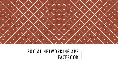 SOCIAL NETWORKING APP FACEBOOK. WHAT IS FACEBOOK Facebook was created in 2004 by Mark Zuckerburg and was first used on computers. It was one of the first.