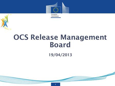 1 OCS Release Management Board 19/04/2013. 2 Introduction General Vision Proposed approach Tour de table Agenda.