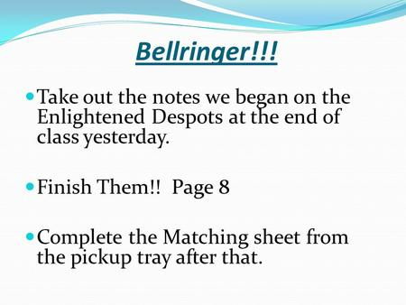 Bellringer!!! Take out the notes we began on the Enlightened Despots at the end of class yesterday. Finish Them!! Page 8 Complete the Matching sheet from.