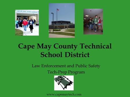 Cape May County Technical School District Law Enforcement and Public Safety Tech-Prep Program www.capemaytech.com.