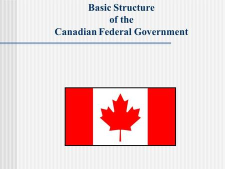 Basic Structure of the Canadian Federal Government.