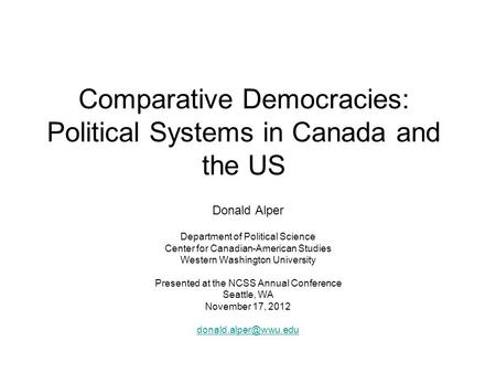 Comparative Democracies: Political Systems in Canada and the US Donald Alper Department of Political Science Center for Canadian-American Studies Western.