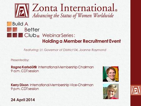 Webinar Series : Holding a Member Recruitment Event 24 April 2014 Featuring: Lt. Governor of District 04, Joanne Raymond Presented by: Ragna Karlsdóttir.