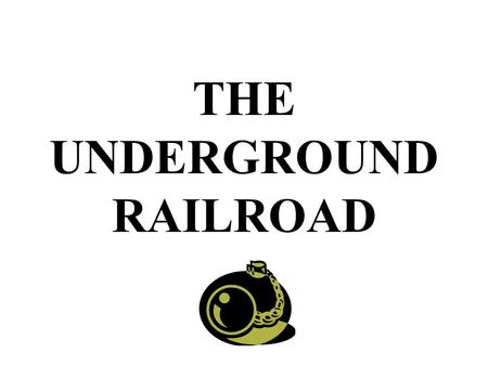 THE UNDERGROUND RAILROAD. The Underground Railroad The Underground Railroad was a secret network of people who helped runaway slaves escape to freedom.