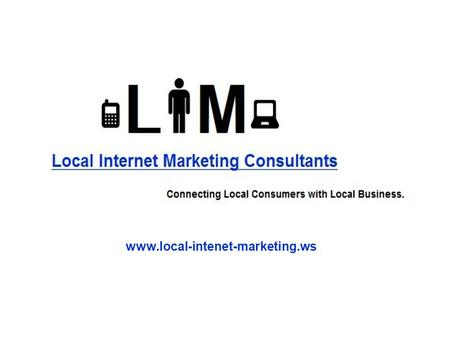 Www.local-intenet-marketing.ws. About Us LIM is an online consultancy agency, specializing in providing effective & affordable Local Internet Marketing.