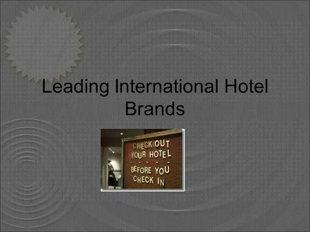 Leading International Hotel Brands. French multinational corporation operating in nearly 100 countries. The European leader in hotels and one of the global.