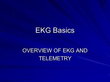 OVERVIEW OF EKG AND TELEMETRY