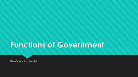 Functions of Government The Canadian Model.  Government in Canada is divided into 3 main branches: Executive, Legislative, and Judicial.