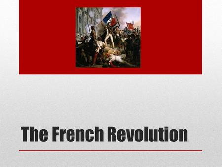 The French Revolution. Old Regime 1770s: Old Regime still in place (political & social system that existed in France before the Revolution) People divided.