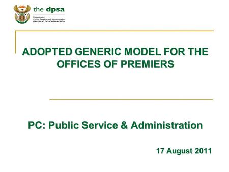 ADOPTED GENERIC MODEL FOR THE OFFICES OF PREMIERS PC: Public Service & Administration 17 August 2011.