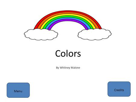 Colors By Whitney Malone Menu Credits. Menu White Red Green Purple Yellow Orange Black Blue Brown Pink Quiz.