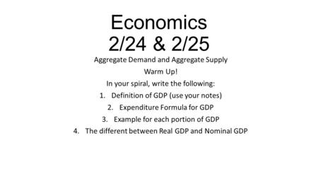 Economics 2/24 & 2/25 Aggregate Demand and Aggregate Supply Warm Up!