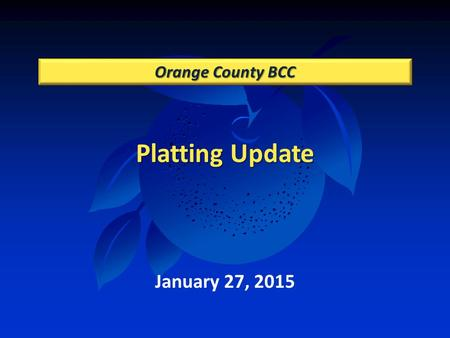 Platting Update Orange County BCC January 27, 2015.