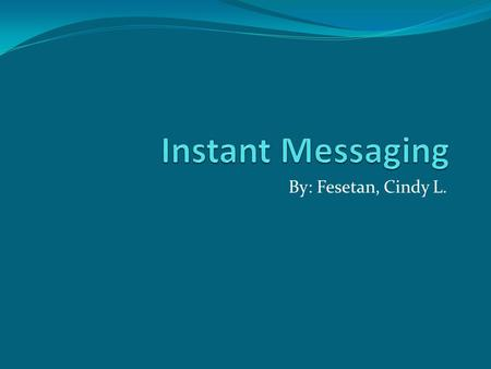 By: Fesetan, Cindy L.. Contents Instant Messaging How Instant Messaging Work Instant Messaging Program Types of Instant Messaging Advantages & Disadvantages.