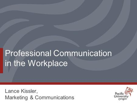 Professional Communication in the Workplace Lance Kissler, Marketing & Communications.