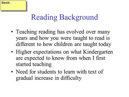 Reading Background Teaching reading has evolved over many years and how you were taught to read is different to how children are taught today Higher expectations.