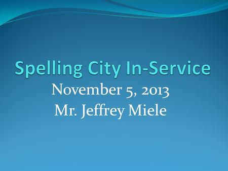 November 5, 2013 Mr. Jeffrey Miele. Logging-in www.spellingcity.com Students use their school district log-in Teachers use their school district username.