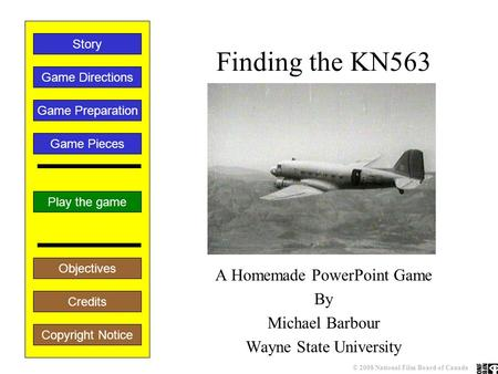 Finding the KN563 A Homemade PowerPoint Game By Michael Barbour Wayne State University Play the game Game Directions Story Credits Copyright Notice Game.