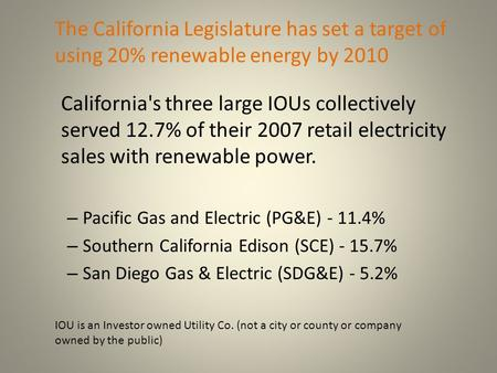 California's three large IOUs collectively served 12.7% of their 2007 retail electricity sales with renewable power. – Pacific Gas and Electric (PG&E)