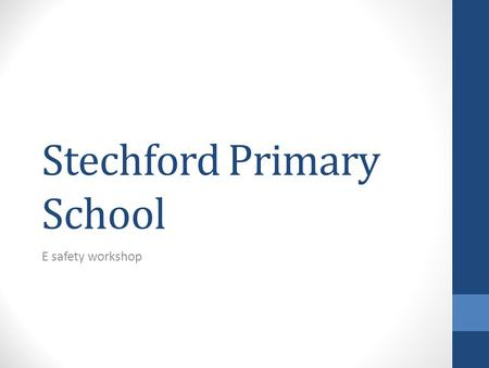 Stechford Primary School E safety workshop. The aims of the workshop Resources Available on our new website www.stechfordprimary.co.ukwww.stechfordprimary.co.uk.