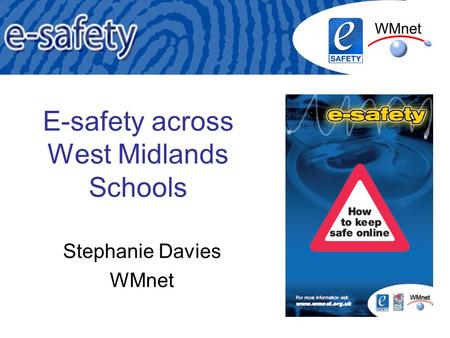 E-safety across West Midlands Schools Stephanie Davies WMnet.