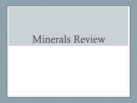 Minerals Review.