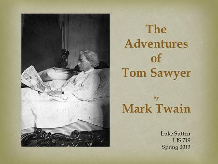 The Adventures of Tom Sawyer by Mark Twain Luke Sutton LIS 719 Spring 2013.