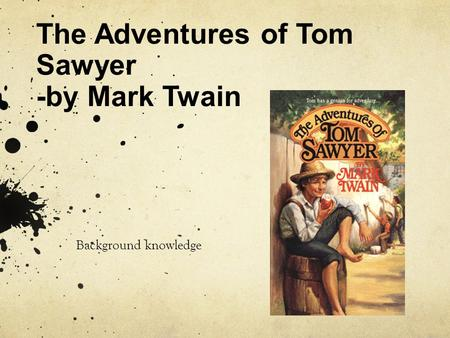 The Adventures of Tom Sawyer -by Mark Twain Background knowledge.