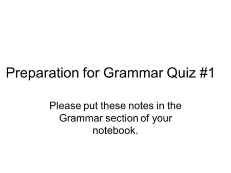Preparation for Grammar Quiz #1